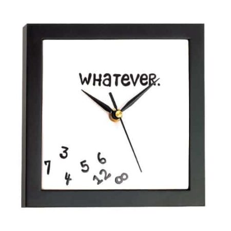 "Wall clock with ""whatever"" on the face"