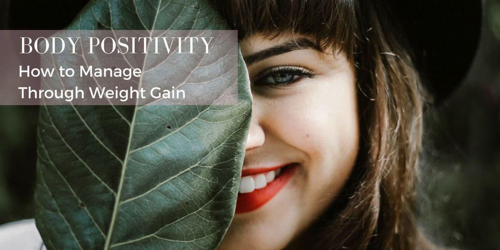 body positivity - managing through weight gain
