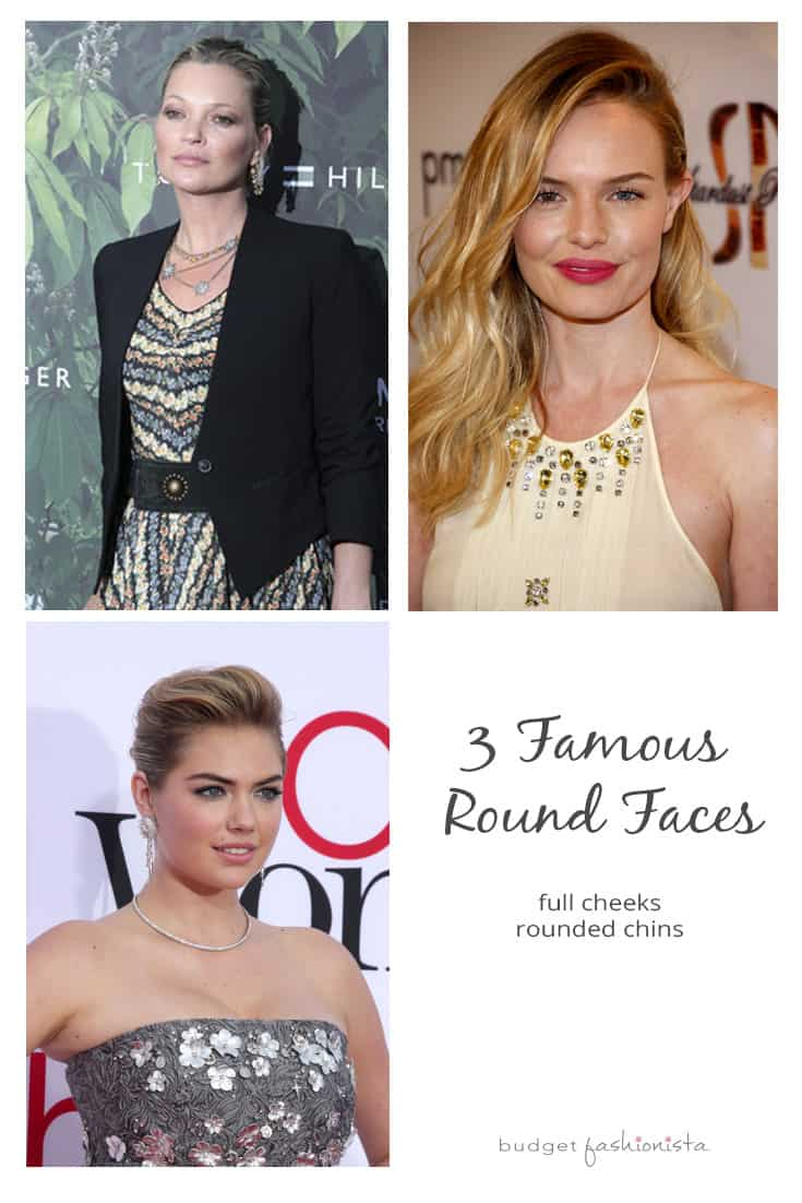 Kate Moss, Kate Upton and Kate Bosworth have round faces.