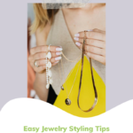 Easy jewelry styling tips.
